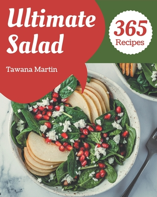 365 Ultimate Salad Recipes: A Salad Cookbook for All Generation Cover Image