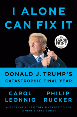 I Alone Can Fix It: Donald J. Trump's Catastrophic Final Year cover