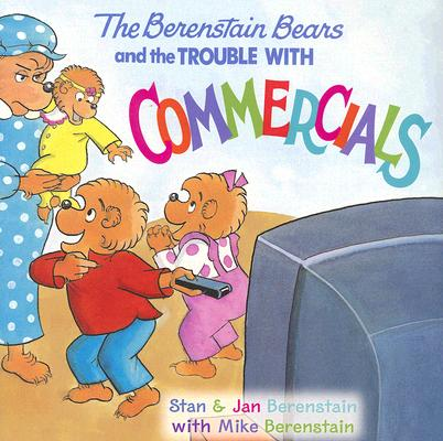 The Berenstain Bears and the Trouble with Commercials Cover