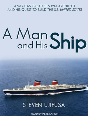A Man and His Ship: America's Greatest Naval Architect and His Quest to Build the S.S. United States Cover Image