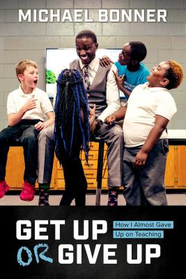 Get Up or Give Up: How I Almost Gave Up on Teaching Cover Image