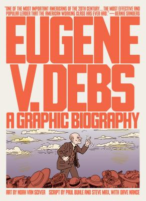 Eugene V. Debs: A Graphic Biography Cover Image
