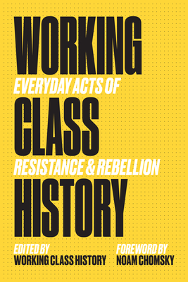 Working Class History: Everyday Acts of Resistance & Rebellion Cover Image