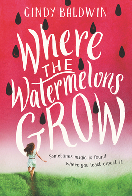 Where the Watermelons Grow Cindy Baldwin, Quill Tree Books, $7.99,