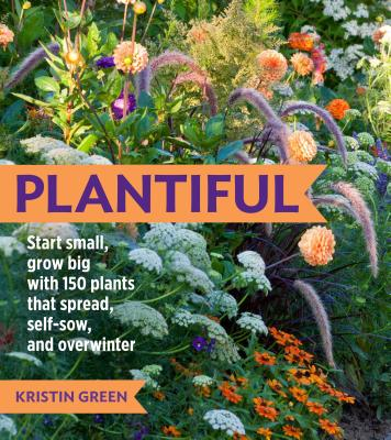 Plantiful: Start Small, Grow Big with 150 Plants That Spread, Self-Sow, and Overwinter Cover Image