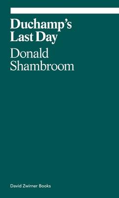 Duchamp's Last Day (ekphrasis) Cover Image