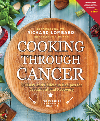 Cooking Through Cancer: 90 Easy and Delicious Recipes for Treatment and Recovery Cover Image
