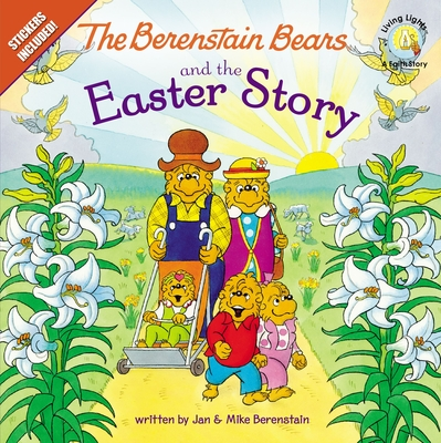 The Berenstain Bears and the Easter Story: Stickers Included! (Berenstain Bears/Living Lights) Cover Image