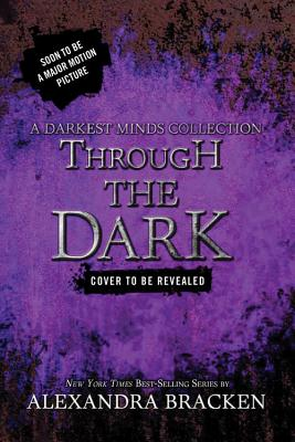 Through the Dark (a Darkest Minds Collection) (Darkest Minds Novel) Cover Image
