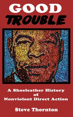 Good Trouble: A Shoeleather History of Nonviolent Direct Action by Steve Cover Image