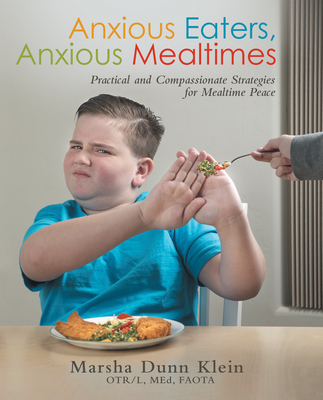 Anxious Eaters, Anxious Mealtimes: Practical and Compassionate Strategies for Mealtime Peace Cover Image