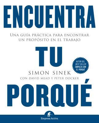Encuentra Tu Porque: Una Guia Practica Para Encontrar un Proposito en el Trabajo = Find Your Why Cover Image