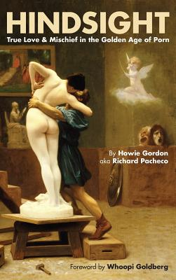 Hindsight: True Love & Mischief in the Golden Age of Porn (Hardback) Cover Image