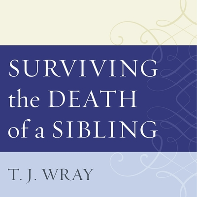 Surviving the Death of a Sibling Lib/E: Living Through Grief When an Adult Brother or Sister Dies Cover Image