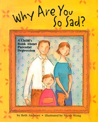 Why Are You So Sad: A Child's Book about Parental Depression Cover Image