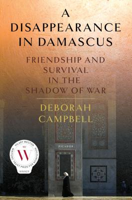 A Disappearance in Damascus: Friendship and Survival in the Shadow of War Cover Image