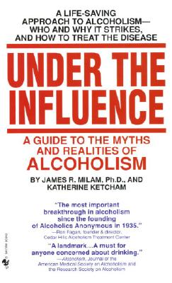 Under the Influence: A Guide to the Myths and Realities of Alcoholism Cover Image