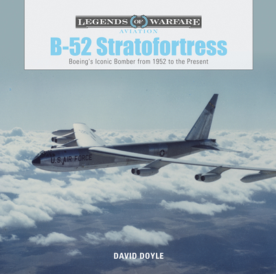 B-52 Stratofortress: Boeing's Iconic Bomber from 1952 to the Present (Legends of Warfare: Aviation #8) Cover Image