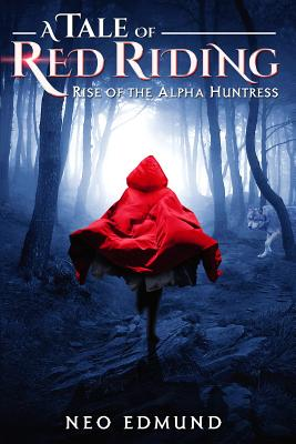 A Tale Of Red Riding (Year One): Rise of The Alpha Huntress Cover Image