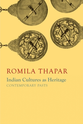 Indian Cultures as Heritage: Contemporary Pasts (The India List) Cover Image
