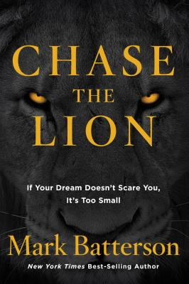 Chase the Lion: If Your Dream Doesn't Scare You, It's Too Small Cover Image
