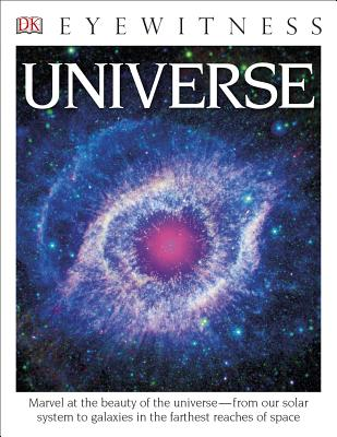 DK Eyewitness Books: Universe: Marvel at the Beauty of the Universe from Our Solar System to Galaxies in the Fa Cover Image