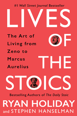 Lives of the Stoics: The Art of Living from Zeno to Marcus Aurelius Cover Image