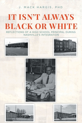 It Isn't Always Black or White: Reflections of a High School Principal During Nashville's Integration Cover Image