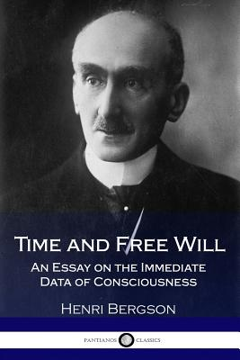 Time and Free Will: An Essay on the Immediate Data of Consciousness (Illustrated) Cover Image
