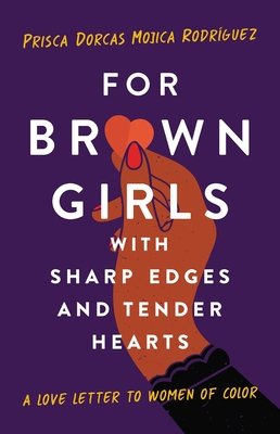 For Brown Girls with Sharp Edges and Tender Hearts: A Love Letter to Women of Color Cover Image