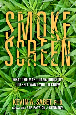 Smokescreen: What the Marijuana Industry Doesn't Want You to Know Cover Image