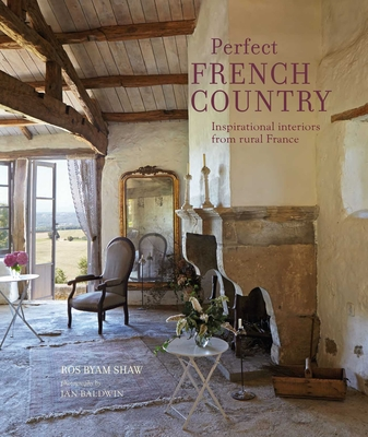 Perfect French Country: Inspirational interiors from rural France Cover Image