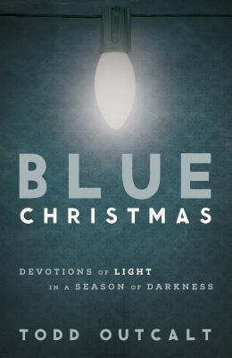 Blue Christmas: Devotions of Light in a Season of Darkness Cover Image