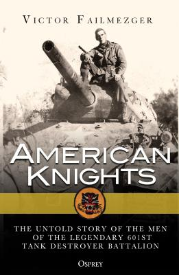 American Knights: The Untold Story of the Men of the Legendary 601st Tank Destroyer Battalion Cover Image