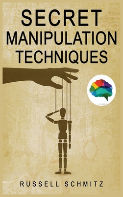Secret Manipulation Techniques: Tactics & Schemes To Influence People and Control Their Emotions. How Subliminal Psychology Can Persuade Anyone; Influ Cover Image