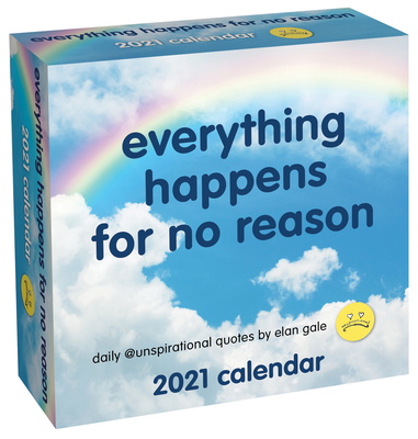 Unspirational 2021 Day-to-Day Calendar: everything happens for no reason Cover Image