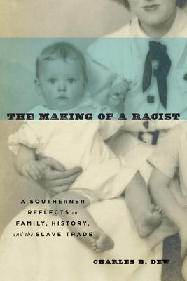 The Making of a Racist: A Southerner Reflects on Family, History, and the Slave Trade Cover Image