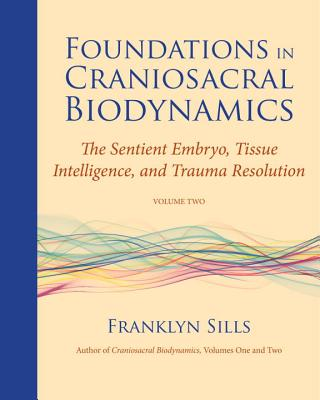 Foundations in Craniosacral Biodynamics, Volume Two Cover