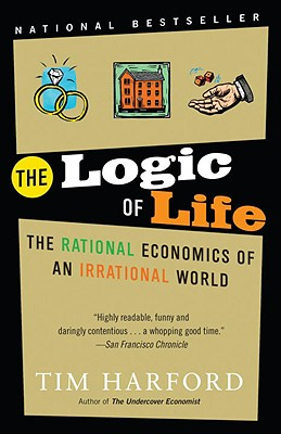 The Logic of Life: The Rational Economics of an Irrational World Cover Image