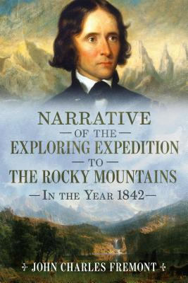 Narrative of the Exploring Expedition to the Rocky Mountains in the Year 1842 Cover Image