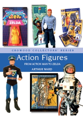 Action Figures: From Action Man to Zelda (Crowood Collectors' Series) Cover Image