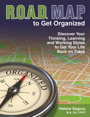 Road Map to Get Organized: Discover Your Thinking, Learning and Working Styles to Get Your Life Back on Track Cover Image