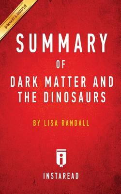 Summary of Dark Matter and the Dinosaurs: by Lisa Randall Includes Analysis Cover Image