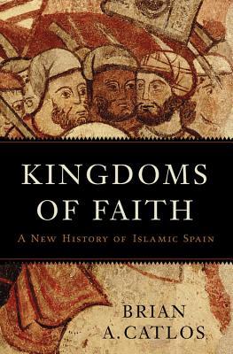 Kingdoms of Faith: A New History of Islamic Spain Cover Image