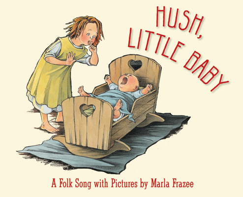 Hush, Little Baby: A Folk Song with Pictures Cover Image