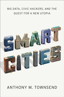 Smart Cities: Big Data, Civic Hackers, and the Quest for a New Utopia Cover Image
