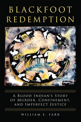 Blackfoot Redemption: A Blood Indian's Story of Murder, Confinement, and Imperfect Justice Cover Image