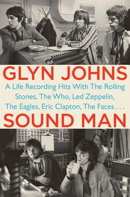 Sound Man: A Life Recording Hits with the Rolling Stones, the Who, Led Zeppelin, the Eagles, Eric Clapton, the Faces . . . Cover Image