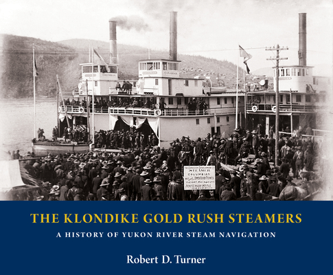 The Klondike Gold Rush Steamers: A History of Yukon River Steam Navigation Cover Image