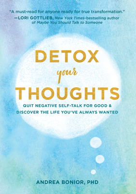 Detox Your Thoughts: Quit Negative Self-Talk for Good and Discover the Life You've Always Wanted Cover Image
